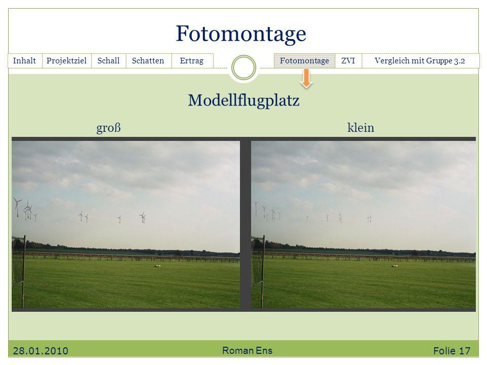 Fotomontage Roman Ens Modellflugplatz InhaltGanttchartSchallSchattenErtrag Fotomontage ZVIVergleich mit Gruppe 3.2Projektziel großklein 28.01.2010 Fol