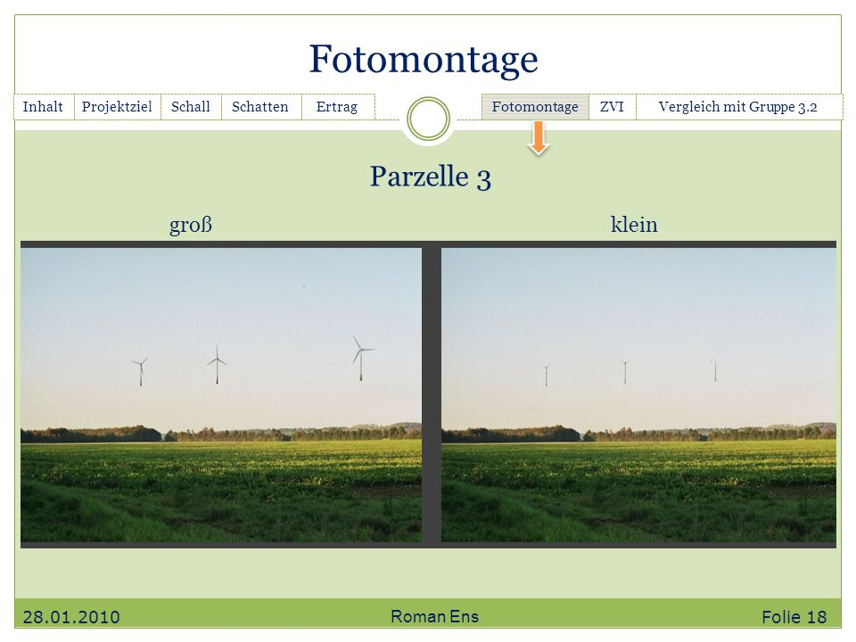 Fotomontage Roman Ens InhaltGanttchartSchallSchattenErtrag Fotomontage ZVIVergleich mit Gruppe 3.2Projektziel großklein 28.01.2010 Folie 18 Parzelle 3