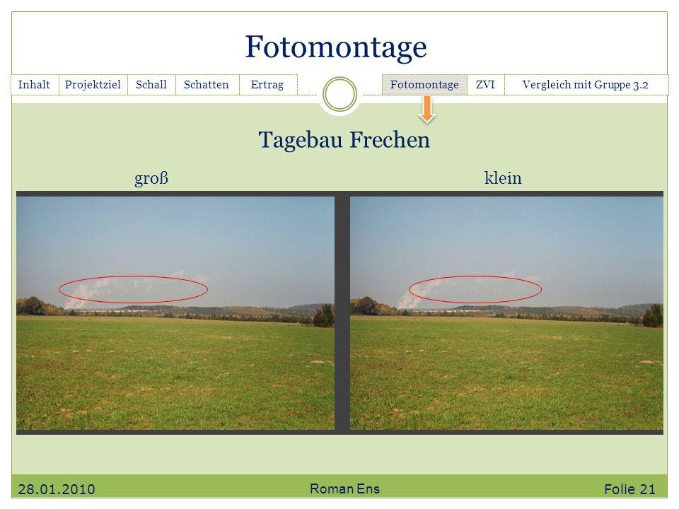 Fotomontage Roman Ens Tagebau Frechen InhaltGanttchartSchallSchattenErtrag Fotomontage ZVIVergleich mit Gruppe 3.2Projektziel kleingroß 28.01.2010 Fol