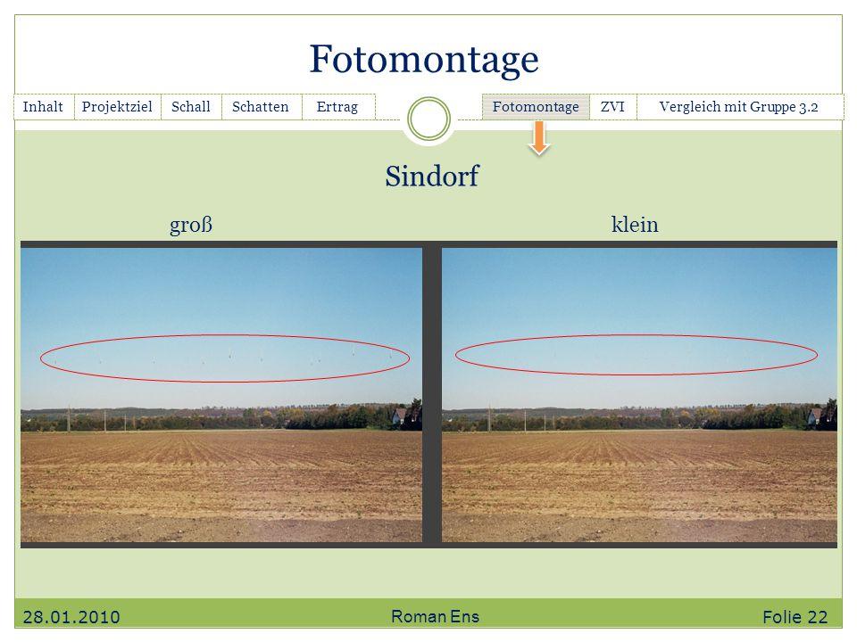 Fotomontage Roman Ens Sindorf InhaltGanttchartSchallSchattenErtrag Fotomontage ZVIVergleich mit Gruppe 3.2Projektziel kleingroß 28.01.2010 Folie 22
