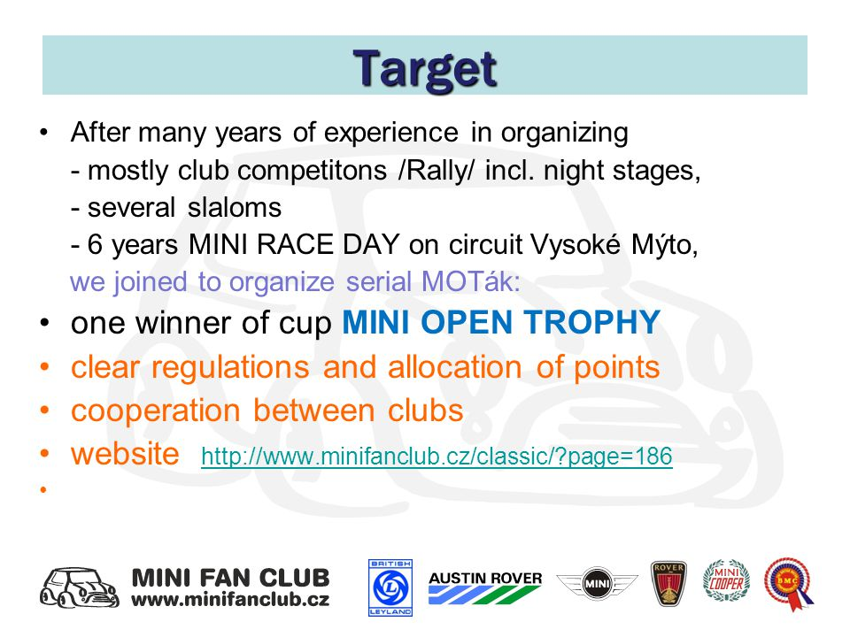 Target After many years of experience in organizing - mostly club competitons /Rally/ incl.