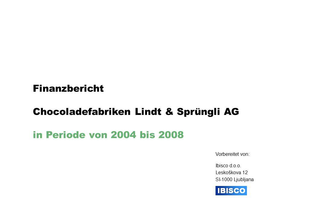 Finanzbericht Chocoladefabriken Lindt & Sprüngli AG in Periode von 2004 bis 2008 Vorbereitet von: Ibisco d.o.o.