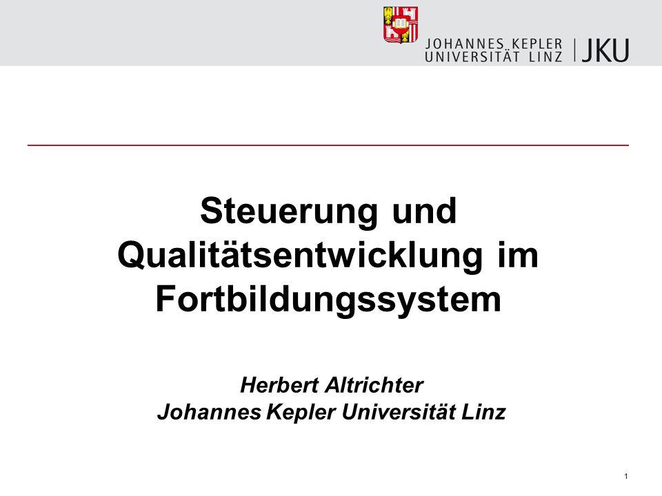 1 Steuerung und Qualitätsentwicklung im Fortbildungssystem Herbert Altrichter Johannes Kepler Universität Linz