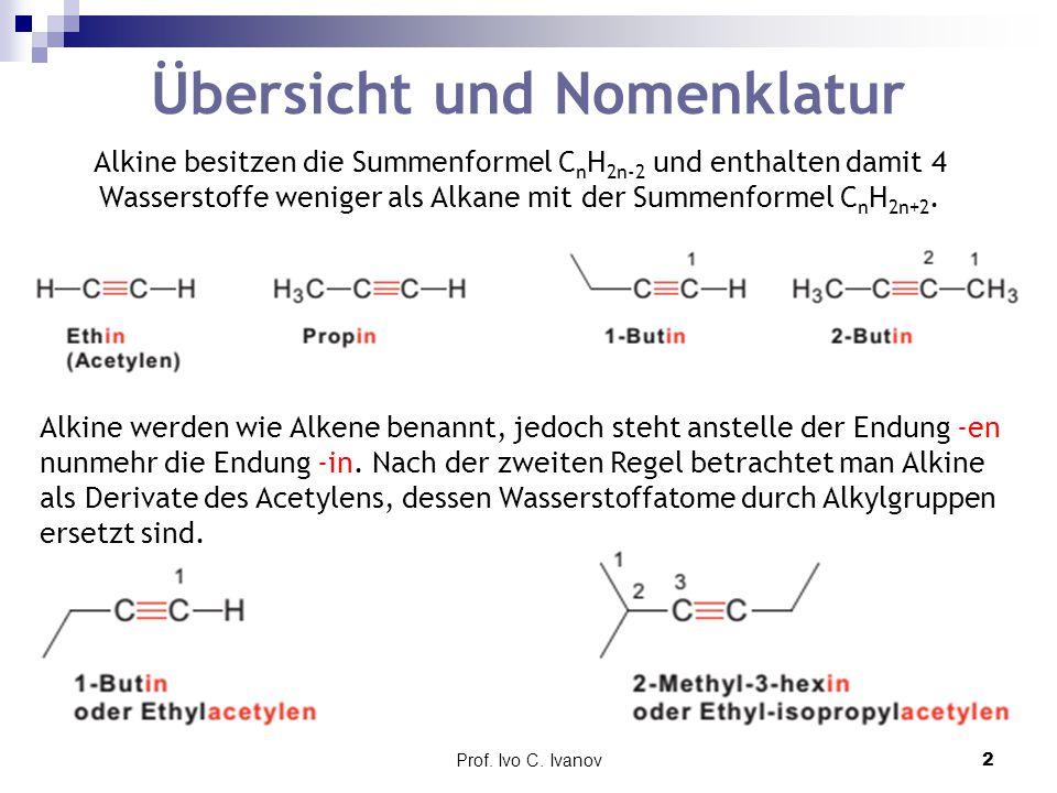 Prof. Ivo C. Ivanov2 Übersicht und Nomenklatur Alkine besitzen die Summenformel C n H 2n-2 und enthalten damit 4 Wasserstoffe weniger als Alkane mit d