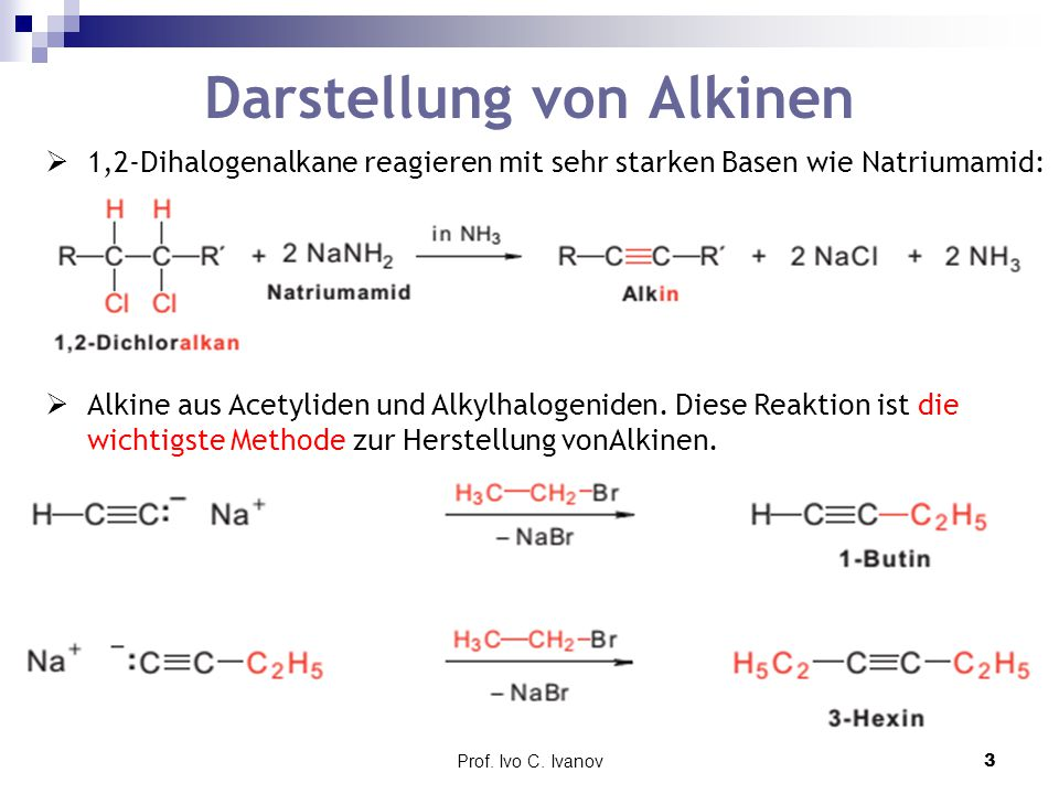 Prof. Ivo C. Ivanov3 Darstellung von Alkinen  1,2-Dihalogenalkane reagieren mit sehr starken Basen wie Natriumamid:  Alkine aus Acetyliden und Alkyl