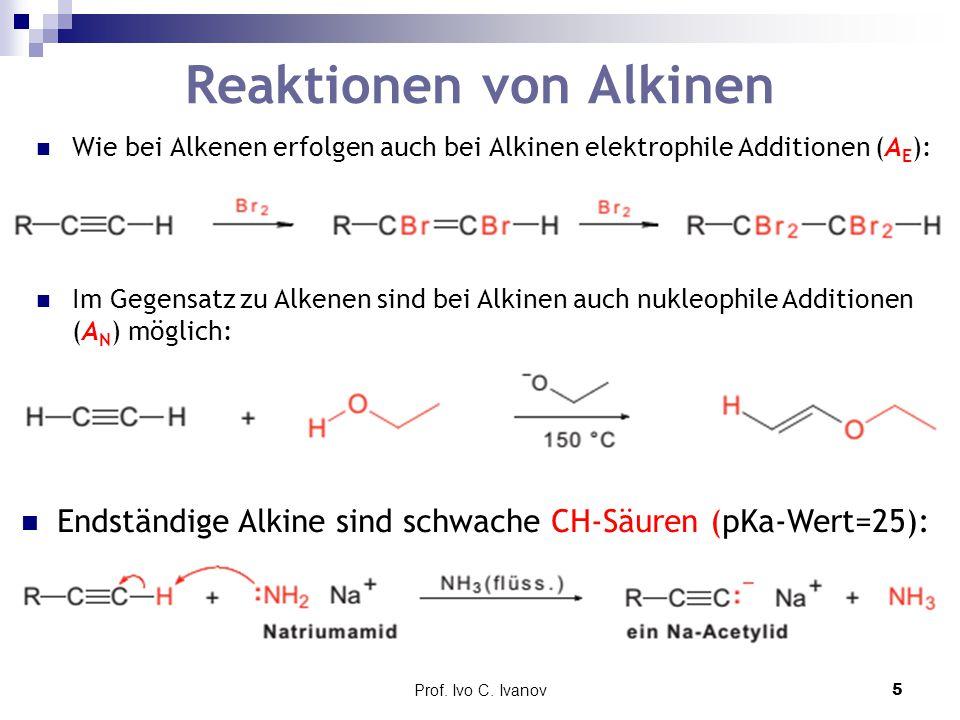 Prof. Ivo C. Ivanov5 Reaktionen von Alkinen Wie bei Alkenen erfolgen auch bei Alkinen elektrophile Additionen (A E ): Im Gegensatz zu Alkenen sind bei