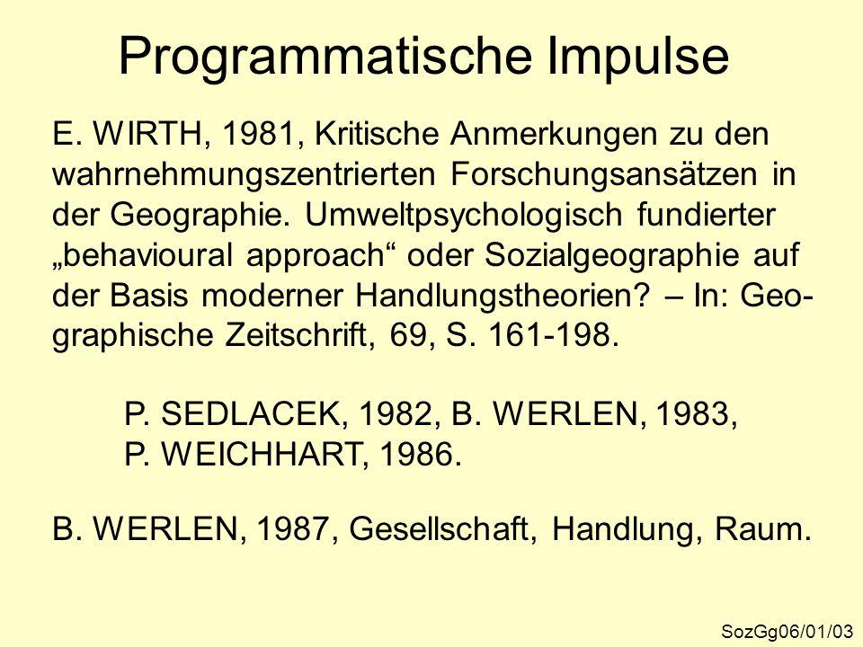 Programmatische Impulse SozGg06/01/03 E. WIRTH, 1981, Kritische Anmerkungen zu den wahrnehmungszentrierten Forschungsansätzen in der Geographie. Umwel