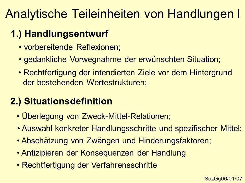 Analytische Teileinheiten von Handlungen I SozGg06/01/07 1.) Handlungsentwurf vorbereitende Reflexionen; Überlegung von Zweck-Mittel-Relationen; Auswa