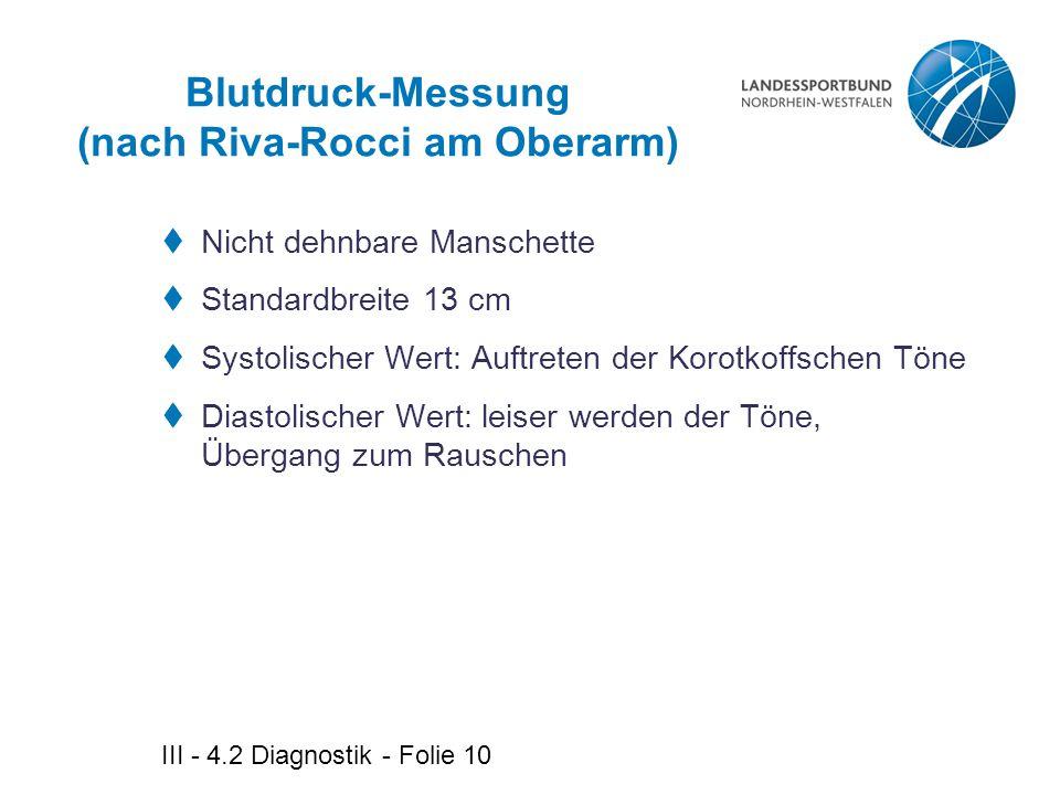 III - 4.2 Diagnostik - Folie 10 Blutdruck-Messung (nach Riva-Rocci am Oberarm)  Nicht dehnbare Manschette  Standardbreite 13 cm  Systolischer Wert: