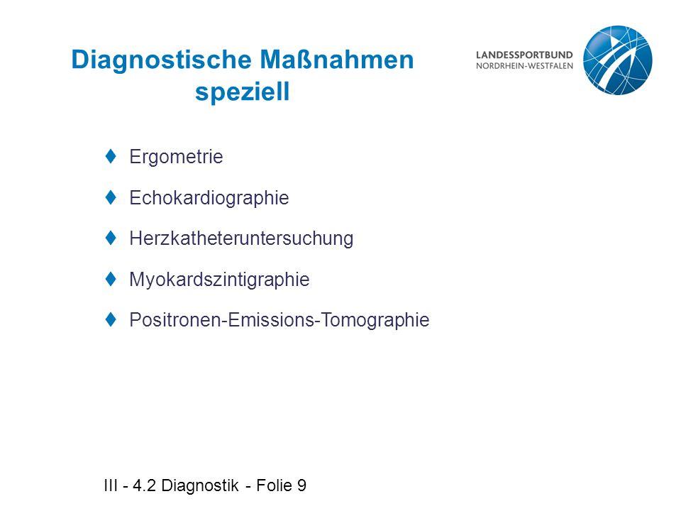 III - 4.2 Diagnostik - Folie 9 Diagnostische Maßnahmen speziell  Ergometrie  Echokardiographie  Herzkatheteruntersuchung  Myokardszintigraphie  P