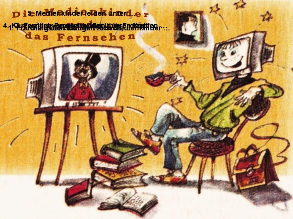 1. Freiwillig beschäftigen sich Medienkinder …2. Sie haben keinen Wunsch, … 3. Fernsehvampirs wollen ihre Freizeit …4. Kurzweilige Fernsehbilder in ih