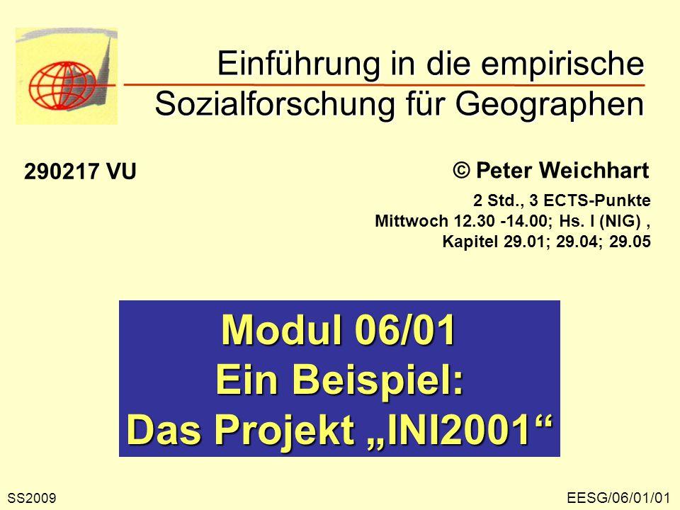 """EESG/06/01/01 © Peter Weichhart Modul 06/01 Ein Beispiel: Das Projekt """"INI2001 Einführung in die empirische Sozialforschung für Geographen SS2009 290217 VU 2 Std., 3 ECTS-Punkte Mittwoch 12.30 -14.00; Hs."""