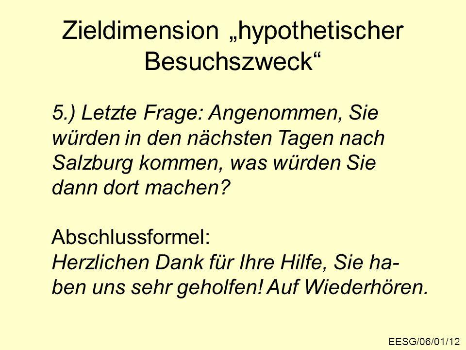 """Zieldimension """"hypothetischer Besuchszweck EESG/06/01/12 5.) Letzte Frage: Angenommen, Sie würden in den nächsten Tagen nach Salzburg kommen, was würden Sie dann dort machen."""