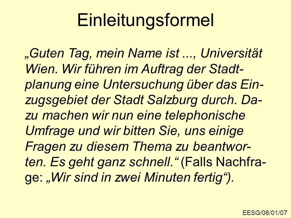"""Einleitungsformel EESG/06/01/07 """"Guten Tag, mein Name ist..., Universität Wien. Wir führen im Auftrag der Stadt- planung eine Untersuchung über das Ei"""