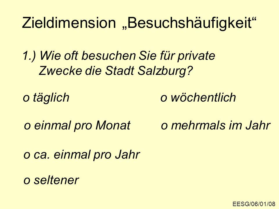"""Zieldimension """"Besuchshäufigkeit"""" 1.) Wie oft besuchen Sie für private Zwecke die Stadt Salzburg? o täglicho wöchentlich o einmal pro Monato mehrmals"""