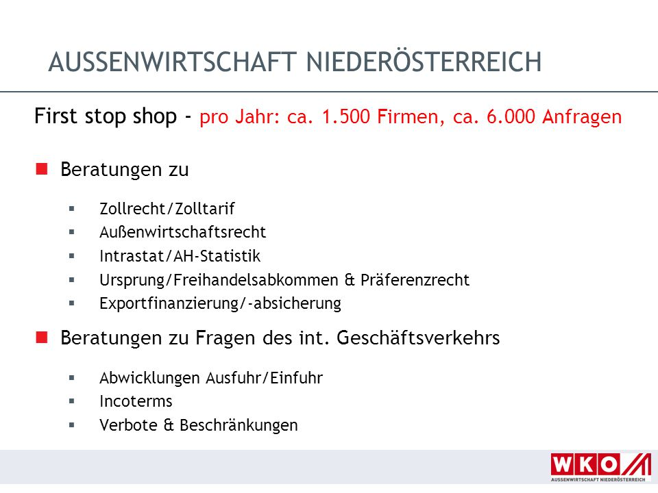 First stop shop - pro Jahr: ca. 1.500 Firmen, ca. 6.000 Anfragen Beratungen zu  Zollrecht/Zolltarif  Außenwirtschaftsrecht  Intrastat/AH-Statistik