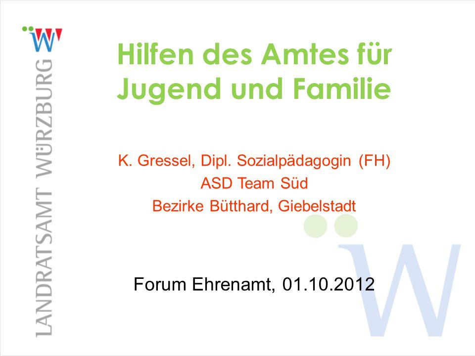 Hilfen des Amtes für Jugend und Familie K. Gressel, Dipl. Sozialpädagogin (FH) ASD Team Süd Bezirke Bütthard, Giebelstadt Forum Ehrenamt, 01.10.2012
