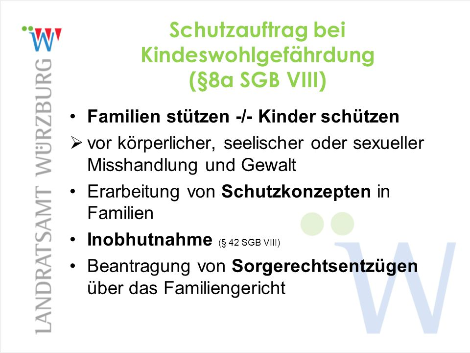 Schutzauftrag bei Kindeswohlgefährdung (§8a SGB VIII) Familien stützen -/- Kinder schützen  vor körperlicher, seelischer oder sexueller Misshandlung
