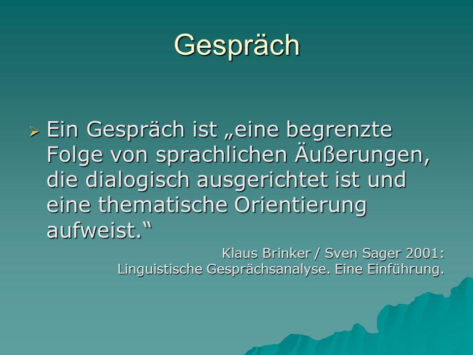 """Gespräch  Ein Gespräch ist """"eine begrenzte Folge von sprachlichen Äußerungen, die dialogisch ausgerichtet ist und eine thematische Orientierung aufweist. Klaus Brinker / Sven Sager 2001: Linguistische Gesprächsanalyse."""
