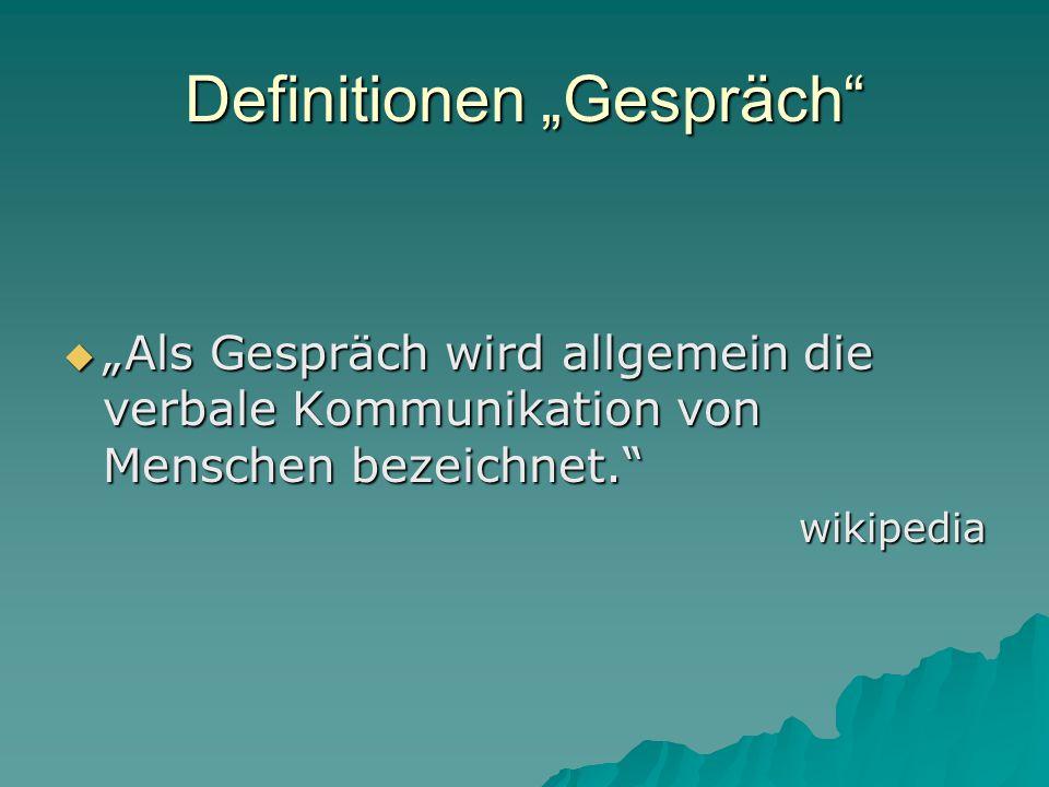 """Definitionen """"Gespräch  """"Als Gespräch wird allgemein die verbale Kommunikation von Menschen bezeichnet. wikipedia"""