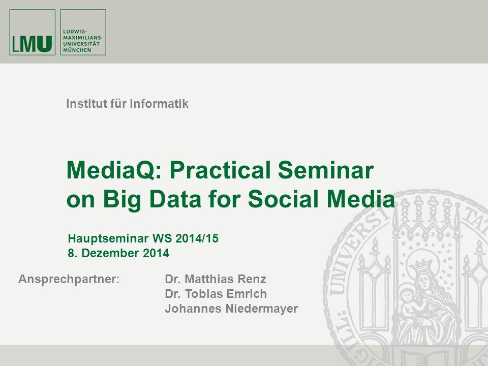 Institut für Informatik MediaQ: Practical Seminar on Big Data for Social Media Hauptseminar WS 2014/15 8.