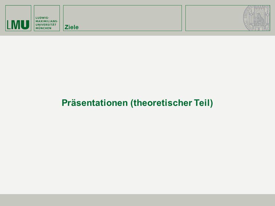Ziele Präsentationen (theoretischer Teil)