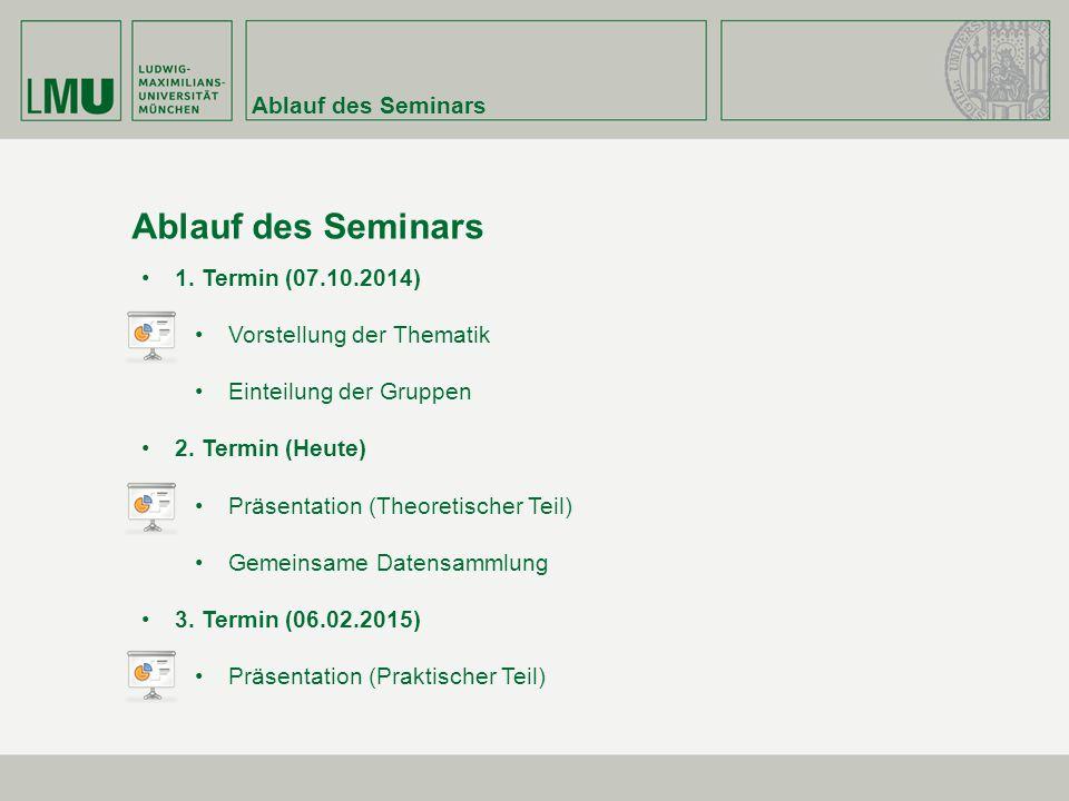 Ablauf des Seminars 1. Termin (07.10.2014) Vorstellung der Thematik Einteilung der Gruppen 2.