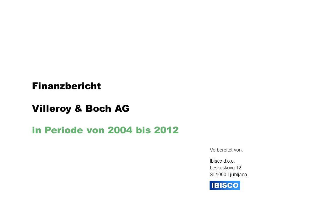 Finanzbericht Villeroy & Boch AG in Periode von 2004 bis 2012 Vorbereitet von: Ibisco d.o.o.