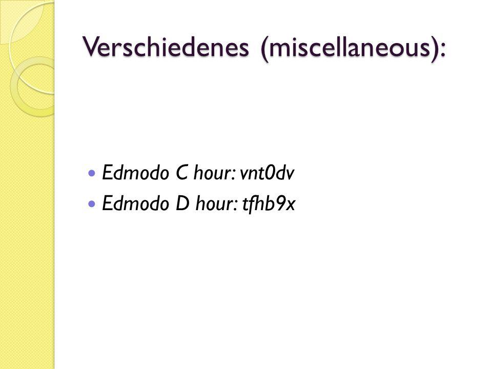 Verschiedenes (miscellaneous): Edmodo C hour: vnt0dv Edmodo D hour: tfhb9x