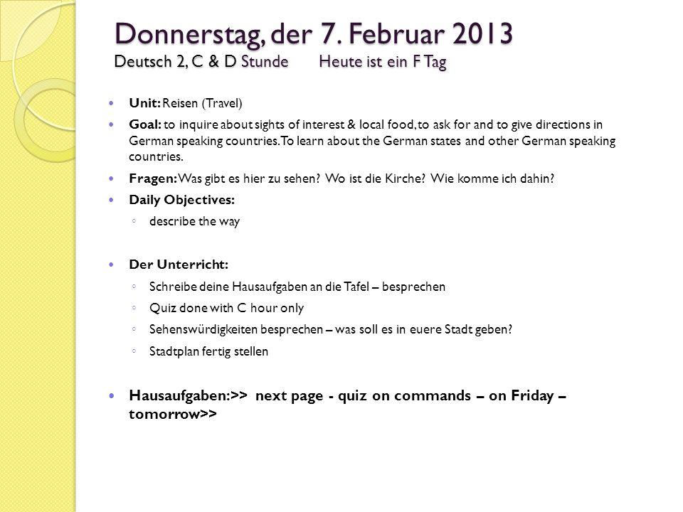 Donnerstag, der 7. Februar 2013 Deutsch 2, C & D StundeHeute ist ein F Tag Unit: Reisen (Travel) Goal: to inquire about sights of interest & local foo