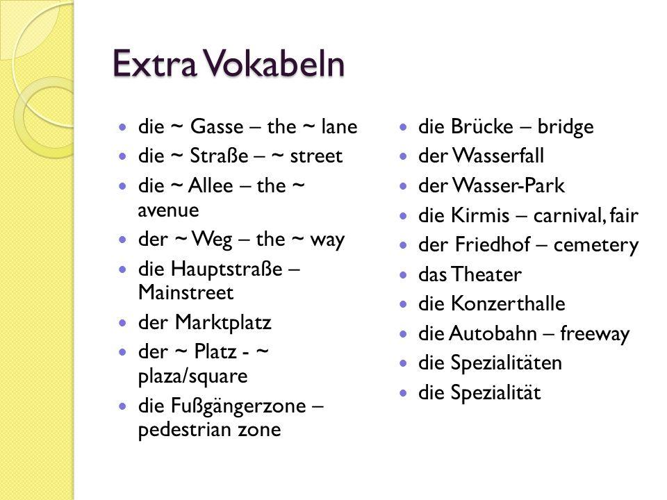 Extra Vokabeln die ~ Gasse – the ~ lane die ~ Straße – ~ street die ~ Allee – the ~ avenue der ~ Weg – the ~ way die Hauptstraße – Mainstreet der Mark