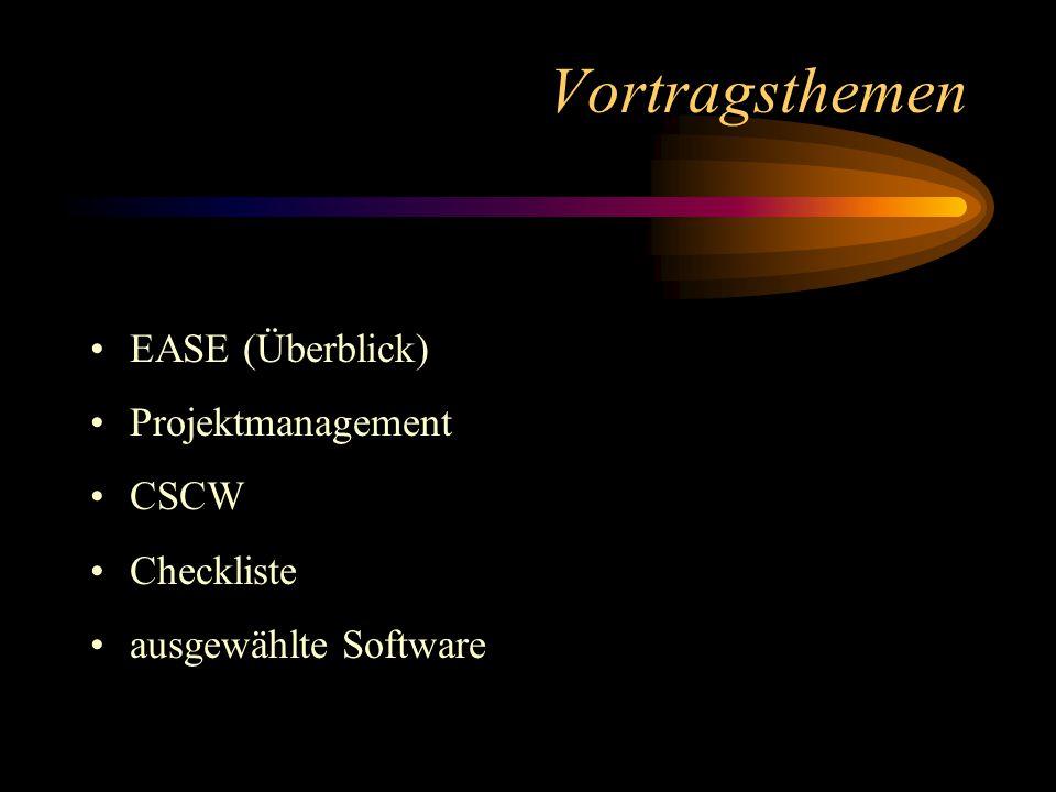 Vortragsthemen EASE (Überblick) Projektmanagement CSCW Checkliste ausgewählte Software