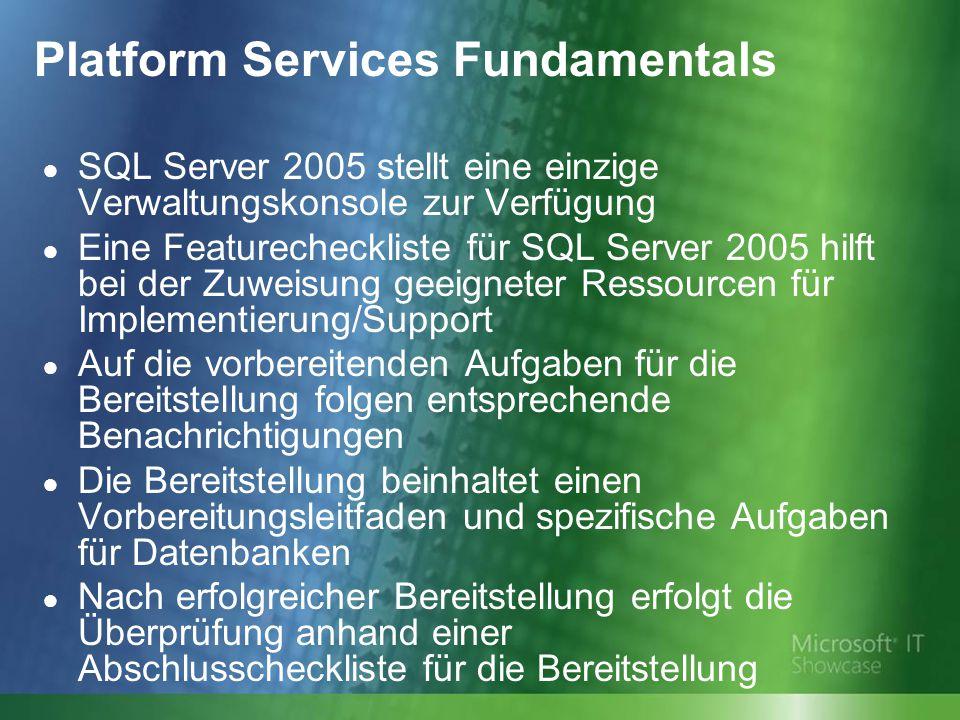 Platform Services Fundamentals ● SQL Server 2005 stellt eine einzige Verwaltungskonsole zur Verfügung ● Eine Featurecheckliste für SQL Server 2005 hil