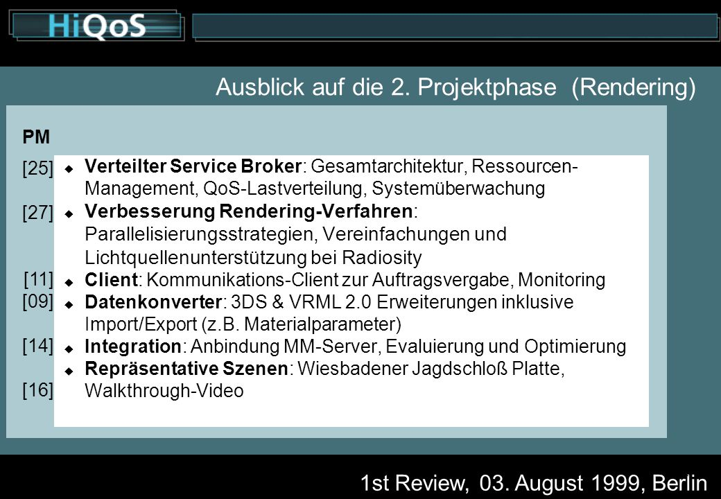 1st Review, 03. August 1999, Berlin 11 Ausblick auf die 2. Projektphase (Rendering)  Verteilter Service Broker: Gesamtarchitektur, Ressourcen- Manage
