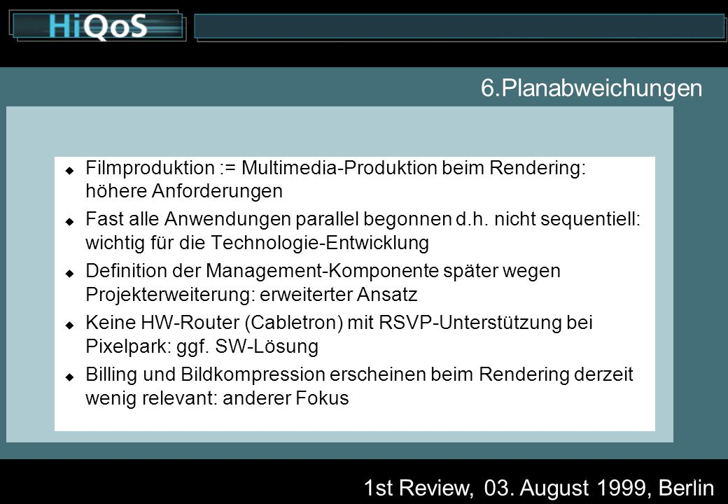 1st Review, 03. August 1999, Berlin 18 6.Planabweichungen  Filmproduktion := Multimedia-Produktion beim Rendering: höhere Anforderungen  Fast alle A