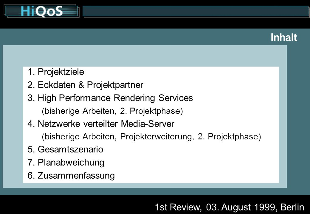 1st Review, 03. August 1999, Berlin 2 Inhalt 1. Projektziele 2. Eckdaten & Projektpartner 3. High Performance Rendering Services (bisherige Arbeiten,