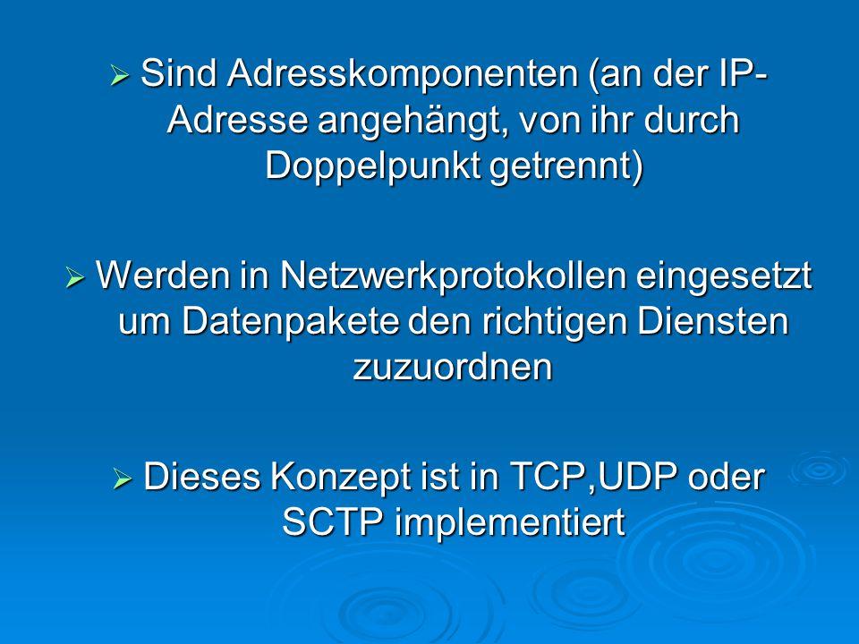  Sind Adresskomponenten (an der IP- Adresse angehängt, von ihr durch Doppelpunkt getrennt)  Werden in Netzwerkprotokollen eingesetzt um Datenpakete den richtigen Diensten zuzuordnen  Dieses Konzept ist in TCP,UDP oder SCTP implementiert