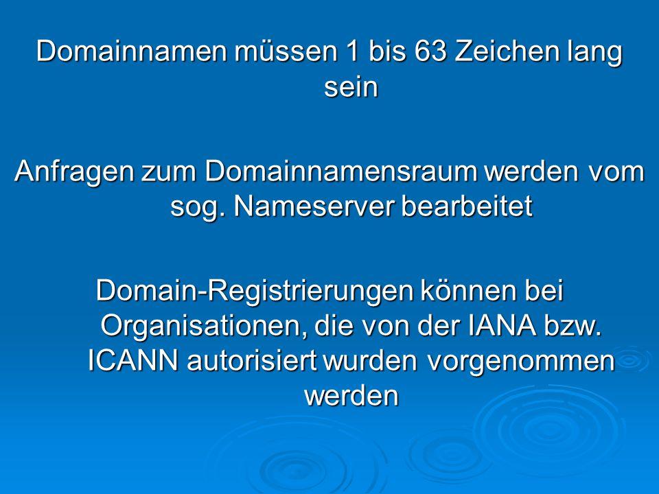 Domainnamen müssen 1 bis 63 Zeichen lang sein Anfragen zum Domainnamensraum werden vom sog.