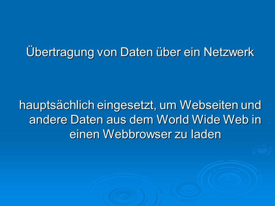 Übertragung von Daten über ein Netzwerk hauptsächlich eingesetzt, um Webseiten und andere Daten aus dem World Wide Web in einen Webbrowser zu laden