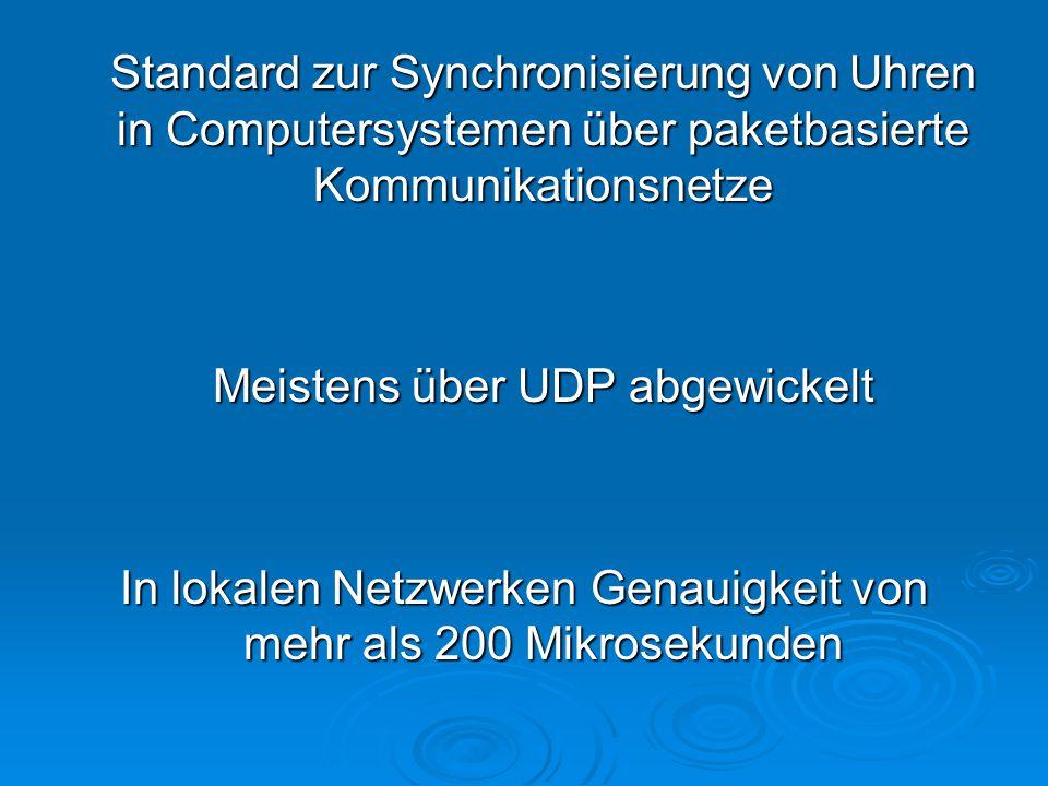 Standard zur Synchronisierung von Uhren in Computersystemen über paketbasierte Kommunikationsnetze Meistens über UDP abgewickelt In lokalen Netzwerken Genauigkeit von mehr als 200 Mikrosekunden