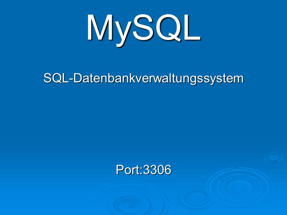 MySQL SQL-Datenbankverwaltungssystem Port:3306