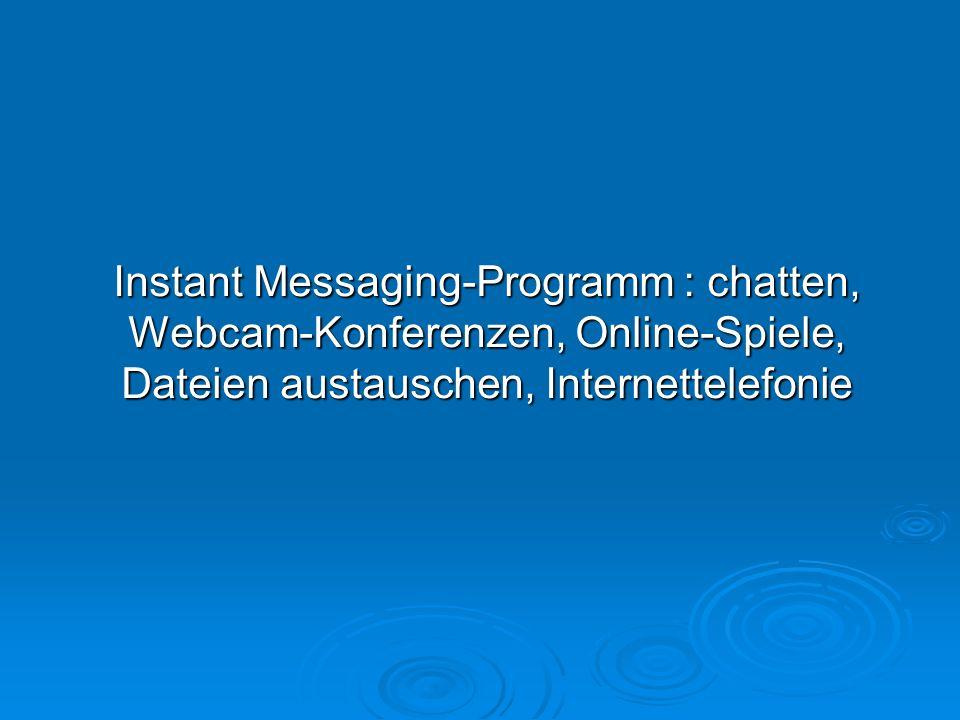 Instant Messaging-Programm : chatten, Webcam-Konferenzen, Online-Spiele, Dateien austauschen, Internettelefonie
