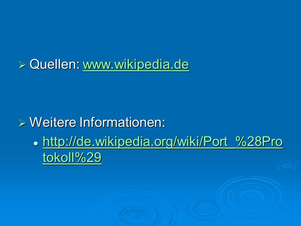  Quellen: www.wikipedia.de www.wikipedia.de  Weitere Informationen: http://de.wikipedia.org/wiki/Port_%28Pro tokoll%29 http://de.wikipedia.org/wiki/Port_%28Pro tokoll%29 http://de.wikipedia.org/wiki/Port_%28Pro tokoll%29 http://de.wikipedia.org/wiki/Port_%28Pro tokoll%29