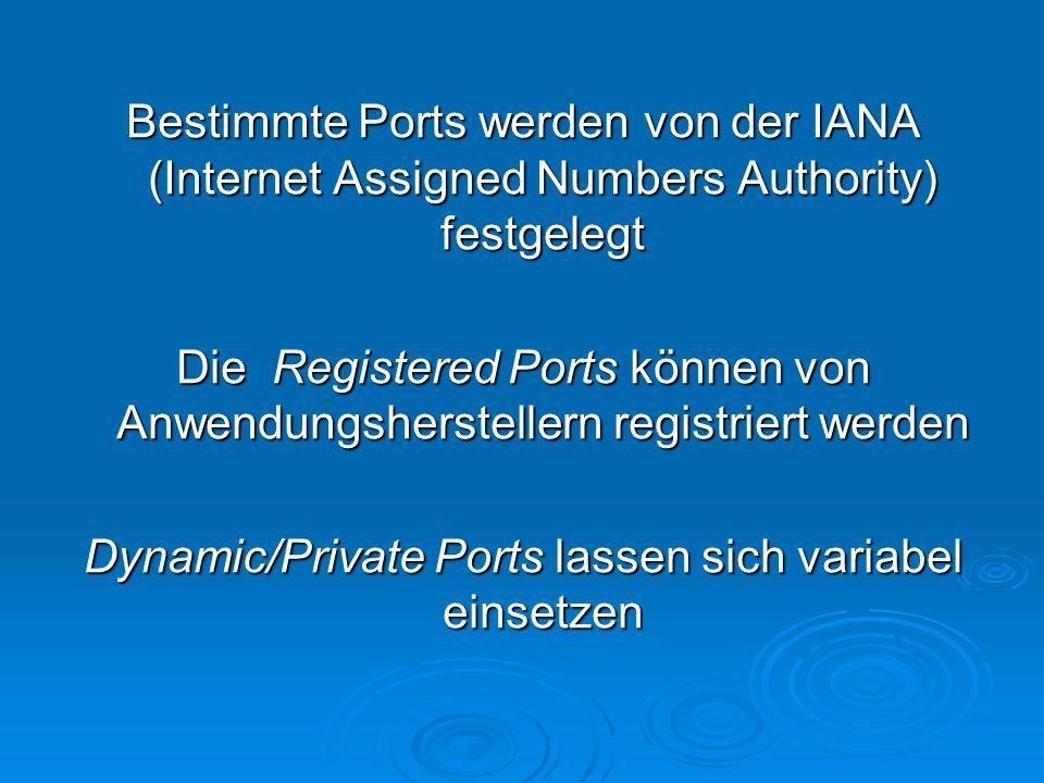 Bestimmte Ports werden von der IANA (Internet Assigned Numbers Authority) festgelegt Die Registered Ports können von Anwendungsherstellern registriert werden Dynamic/Private Ports lassen sich variabel einsetzen