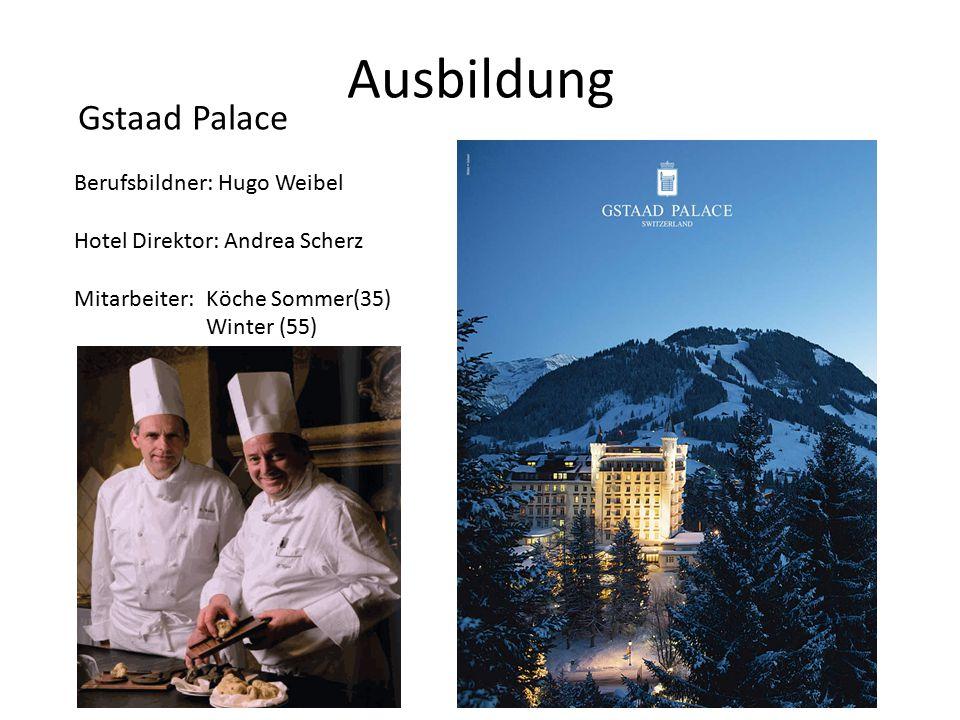 Ausbildung Gstaad Palace Berufsbildner: Hugo Weibel Hotel Direktor: Andrea Scherz Mitarbeiter: Köche Sommer(35) Winter (55)