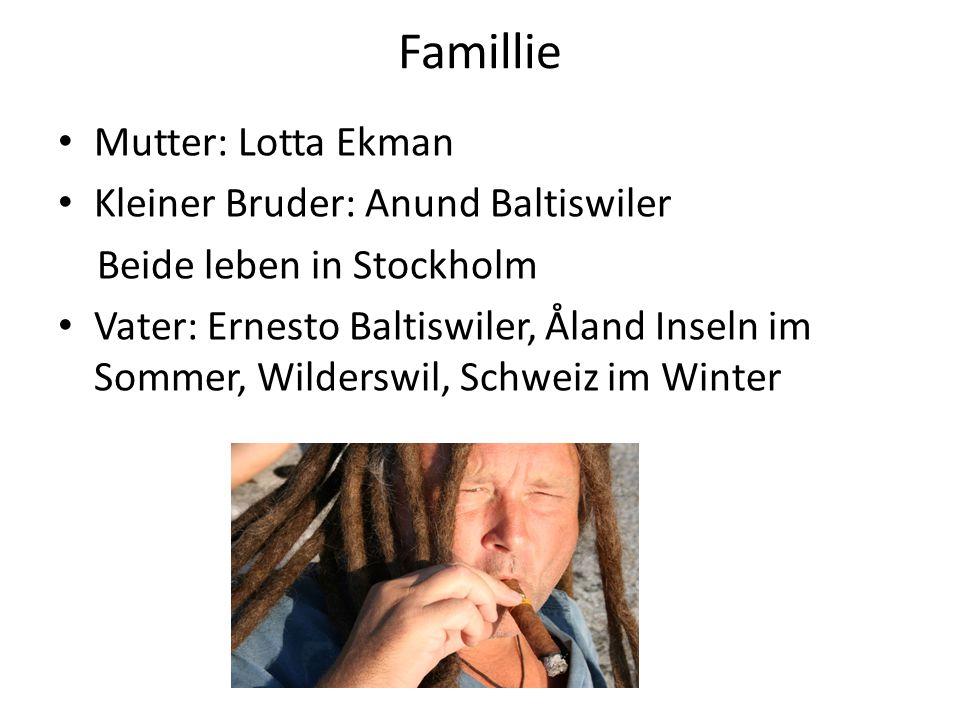 Famillie Mutter: Lotta Ekman Kleiner Bruder: Anund Baltiswiler Beide leben in Stockholm Vater: Ernesto Baltiswiler, Åland Inseln im Sommer, Wilderswil, Schweiz im Winter