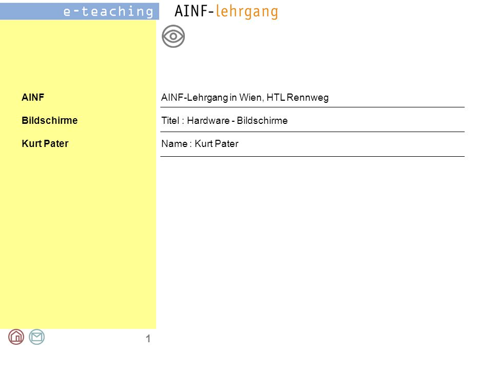 1 AINF Bildschirme Kurt Pater AINF-Lehrgang in Wien, HTL Rennweg Titel : Hardware - Bildschirme Name : Kurt Pater