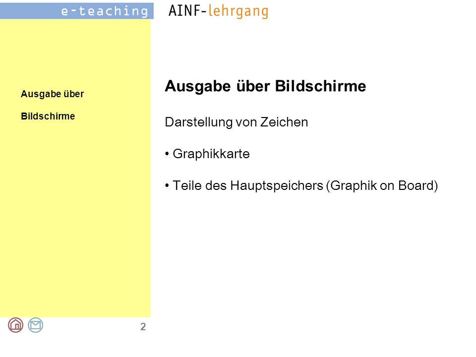 2 Ausgabe über Bildschirme Ausgabe über Bildschirme Darstellung von Zeichen Graphikkarte Teile des Hauptspeichers (Graphik on Board)