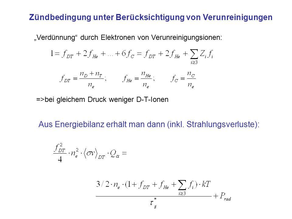 """Zündbedingung unter Berücksichtigung von Verunreinigungen """"Verdünnung"""" durch Elektronen von Verunreinigungsionen: =>bei gleichem Druck weniger D-T-Ion"""