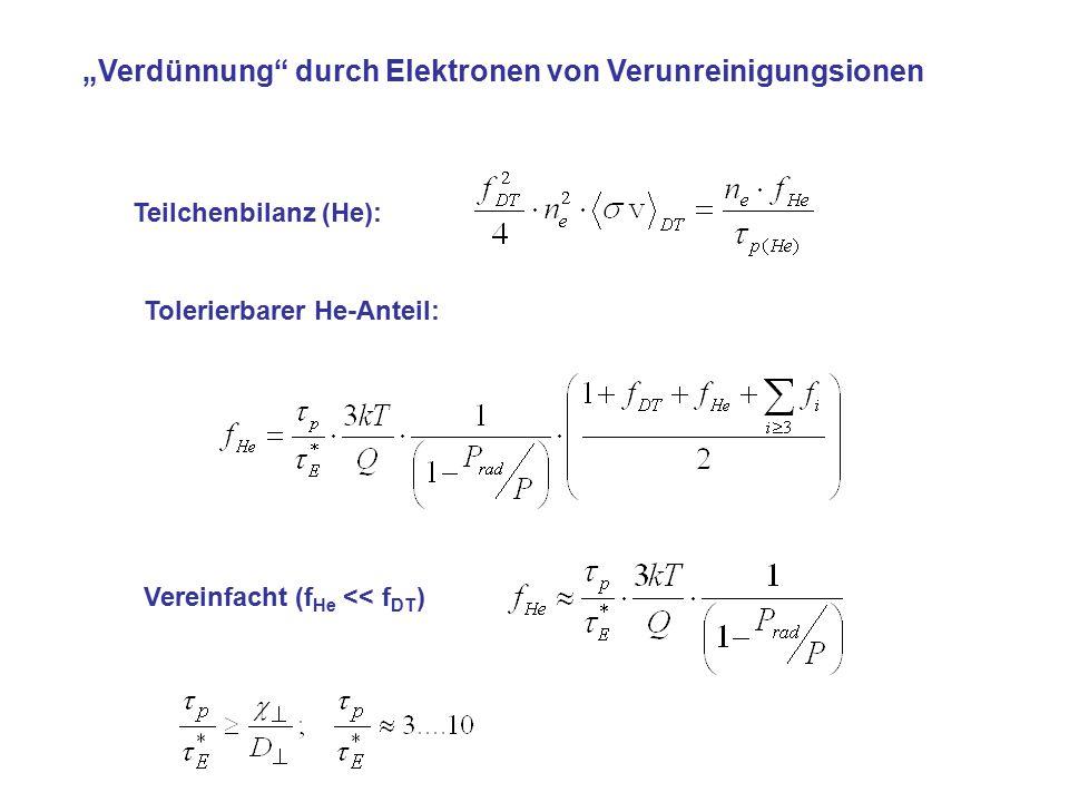 """Teilchenbilanz (He): Tolerierbarer He-Anteil: Vereinfacht (f He << f DT ) """"Verdünnung"""" durch Elektronen von Verunreinigungsionen"""